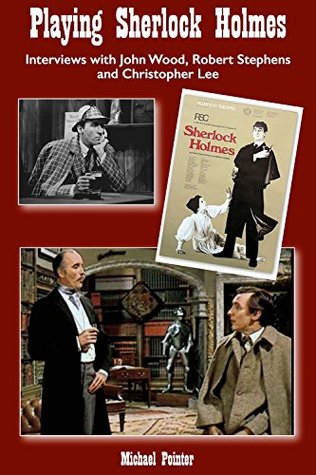 Playing Sherlock Holmes: Interviews with John Wood, Robert Stephens and Christopher Lee