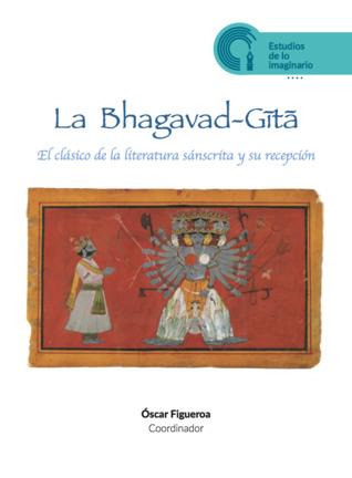 La Bhagavad-Gītā. El clásico de la literatura sánscrita y su recepción