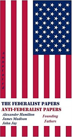 THE FEDERALIST PAPERS And ANTI-FEDERALIST PAPERS (Annotated)