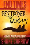 Destroyer of Worlds (End Times, #4)