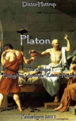 PLATON: Euthyphron - Apologie - Kriton - Phaidon