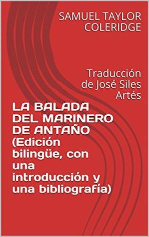 LA BALADA DEL MARINERO DE ANTAÑO (Edición bilingüe, con una introducción y una bibliografía): Traducción de José Siles Artés