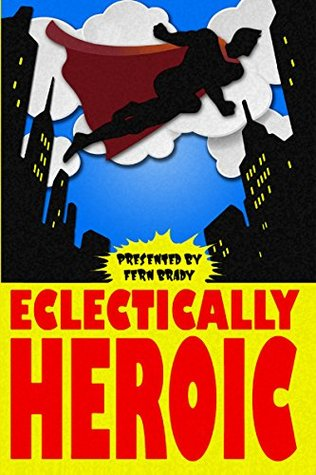 Eclectically Heroic (Eclectic Writings Series Book 5)