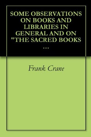 "SOME OBSERVATIONS ON BOOKS AND LIBRARIES IN GENERAL AND ON ""THE SACRED BOOKS AND EARLY LITERATURE OF THE EAST"" IN PARTICULAR (1918)"