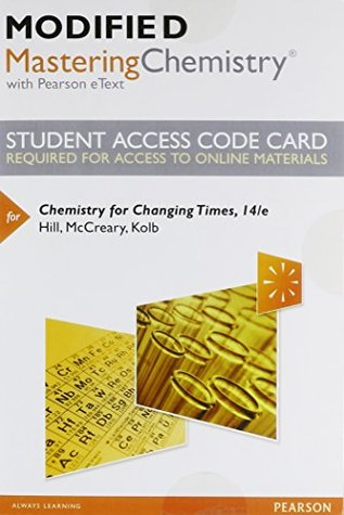 Modified MasteringChemistry with Pearson eText -- Standalone Access Card -- for Chemistry for Changing Times (14th Edition)