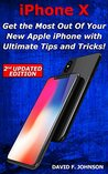 iPhone X - Get the Most Out Of Your New Apple iPhone with Ultimate Tips and Tricks! (2nd UPDATED EDITION)