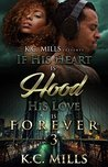 If His Heart is Hood, His Love is Forever 3 by K.C. Mills