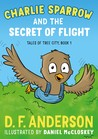 Charlie Sparrow and the Secret of Flight (Tales of Tree City, #1)