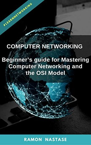 Computer Networking: Beginner's guide for Mastering Computer Networking and the OSI Model (Computer Networking Series Book 1)