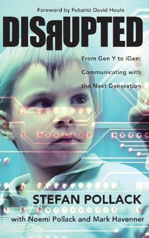 Disrupted, From Gen Y to iGen: Communicating With The Next Generation