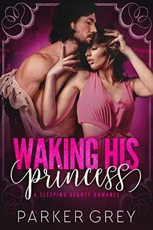 Waking His Princess: A Sleeping Beauty Romance (Filthy Fairy Tales, #2)