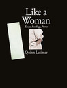Like a Woman: Essays, Readings, Poems