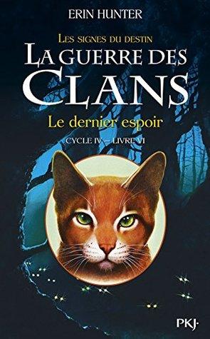 La guerre des clans : les signes du destin (Cycle IV), Tome 6 : Le dernier espoir