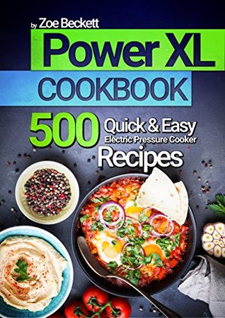 Power Pressure Cooker XL Cookbook: The Top 700 Quick and Easy Electric Pressure Cooker Recipes