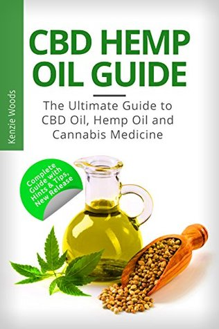 CBD Hemp Oil Guide: The Ultimate Guide to CBD Oil, Hemp Oil and Cannabis Medicine: (CBD oil books, CBD oil for pain, CBD oil for health, hemp oil and CBD, Cannabis Medicine Guide)