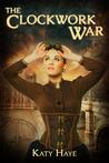 The Clockwork War (A Clockwork War #1)