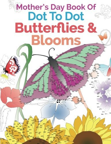 Mother's Day Book Of Dot To Dot Butterflies & Blooms: A Relaxing & Inspirational Dot-To-Dot Colouring Book
