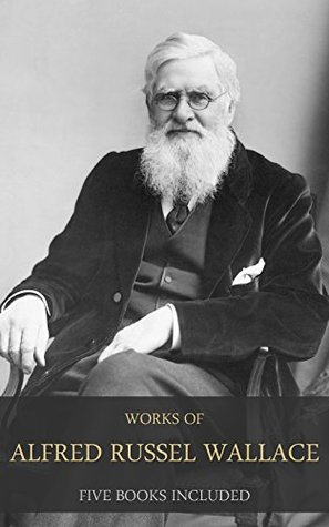 Works of Alfred Russel Wallace: (Contributions To The Theory Of Natural Selection, Is Mars Habitable?, Island Life, The Malay Archipelago, Vol 1, The Malay Archipelago, Vol 2)