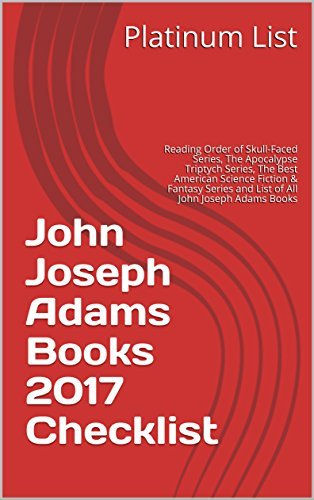 John Joseph Adams Books 2017 Checklist: Reading Order of Skull-Faced Series, The Apocalypse Triptych Series, The Best American Science Fiction & Fantasy Series and List of All John Joseph Adams Books