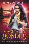Magically Bonded (Hunted Witch Agency, #2)