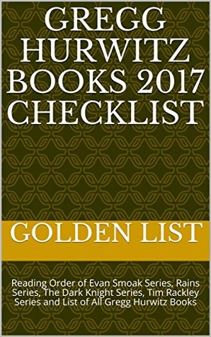 Gregg Hurwitz Books 2017 Checklist: Reading Order of Evan Smoak Series, Rains Series, The Dark Knight Series, Tim Rackley Series and List of All Gregg Hurwitz Books