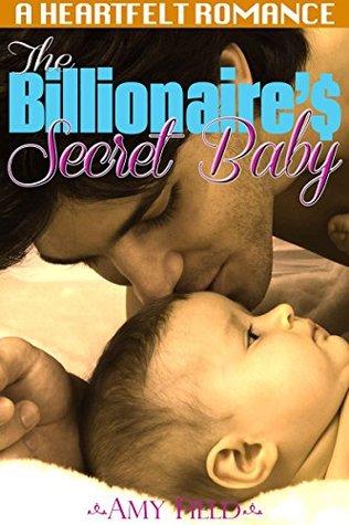 The Billionaire's Secret Baby: A Secret Baby Billionaire Romance (Surprise Baby Daddy Series Book 2)