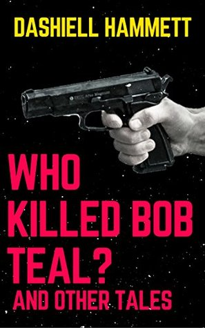Who Killed Bob Teal? and other tales