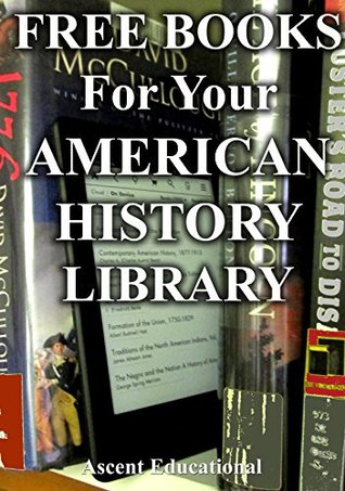 Free Books for Your American History Library: Over 250 Free, Downloadable American History Books For You to Enjoy (Free Books for Your Digital Library)