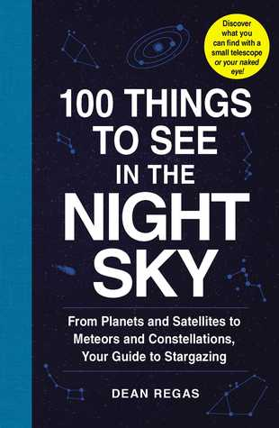 100 Things to See in the Night Sky: From Planets and Satellites to Meteors and Constellations, Your Guide to Stargazing por Dean Regas