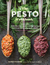 The Pesto Cookbook: Dozens of Surprising Flavor Combinations from Fresh Herbs and Greens