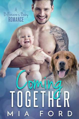 Coming Together - A Billionaire's Baby Romance by Mia Ford