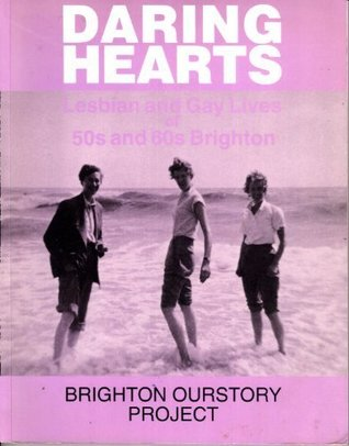 Daring Hearts: Lesbian and Gay Lives of 50s and 60s Brighton (QueenSpark book)