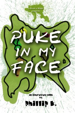 a Book a Week presents: Puke in my Face! (5 Years of Rants 4)