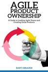 Agile Product Ownership: A Guide to Leading Agile Teams and Creating Great Products