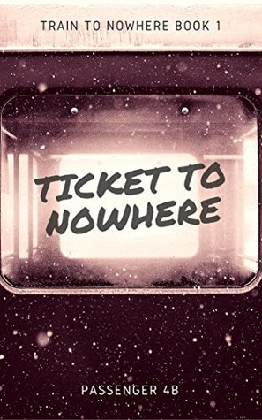 Ticket to Nowhere (Train to Nowhere Book 1)