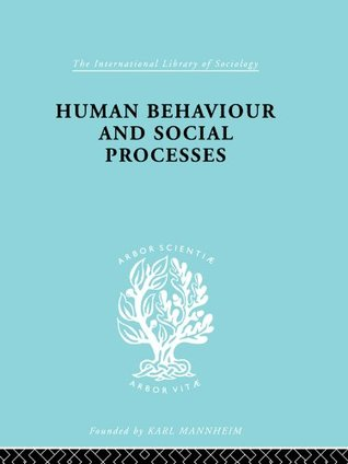Human Behavior and Social Processes: An Interactionist Approach: Volume 6 (International Library of Sociology)