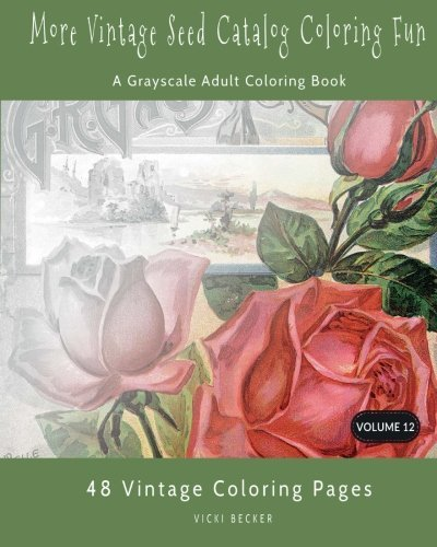 More Vintage Seed Catalog Coloring Fun: A Grayscale Adult Coloring Book: Volume 12 (Grayscale Coloring Books)