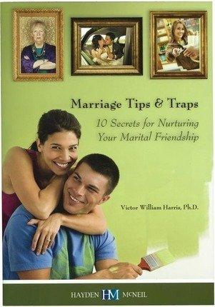Marriage Tips & Traps: 10 Secrets for Nurturing Your Marital Friendship