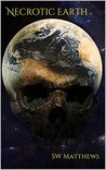Necrotic Earth by S.W. Matthews