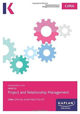E2 Project and Relationship Management - CIMA Exam Practice Kit: Management level paper E2