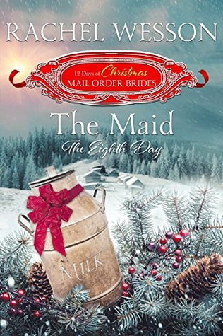 The Maid: The Eighth Day (The 12 Days of Christmas Mail-Order Brides, #8)