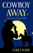 Cowboy Away by Carly Kade