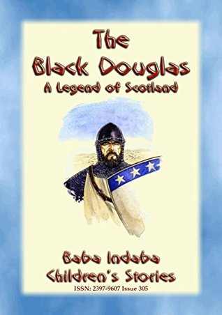 THE BLACK DOUGLAS - A Legend of Scotland: Baba Indaba Children's Stories - Issue 305