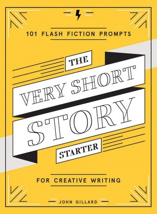 The Very Short Story Starter: 101 Flash Fiction Prompts for Creative Writing