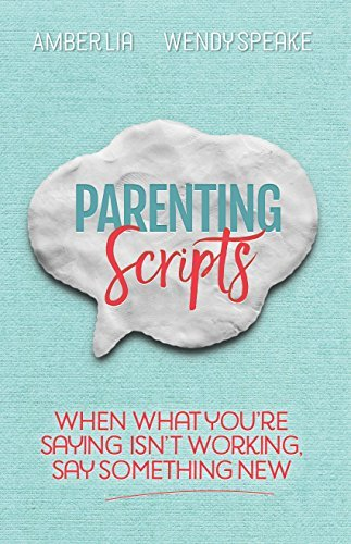 Parenting Scripts: When What You're Saying Isn't Working, Say Something New