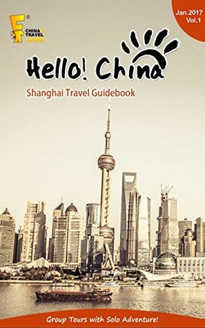 Shanghai travel guidebook: Goup tours with solo adventure (China travel guide Book 1)