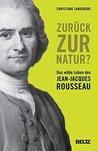 Zurück zur Natur - Das wilde Leben des Jean-Jacques Rousseau
