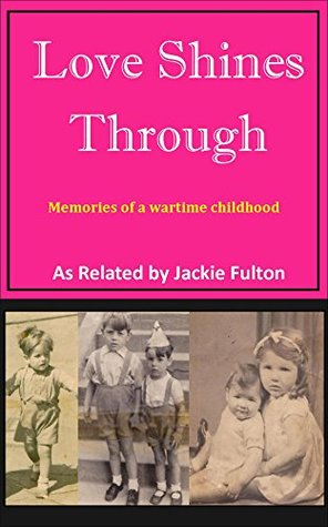 Love Shines Through: Memories of a wartime childhood
