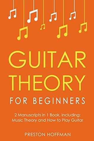 Guitar Theory: For Beginners - Bundle - The Only 2 Books You Need to Learn Guitar Music Theory, Guitar Method and Guitar Technique Today (Music Best Seller Book 5)