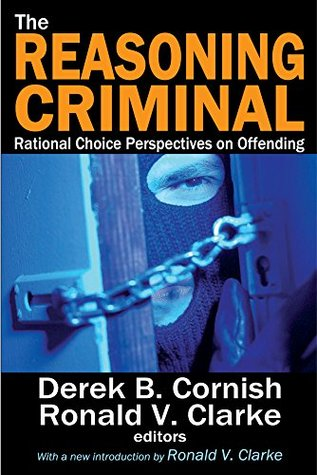The Reasoning Criminal: Rational Choice Perspectives on Offending